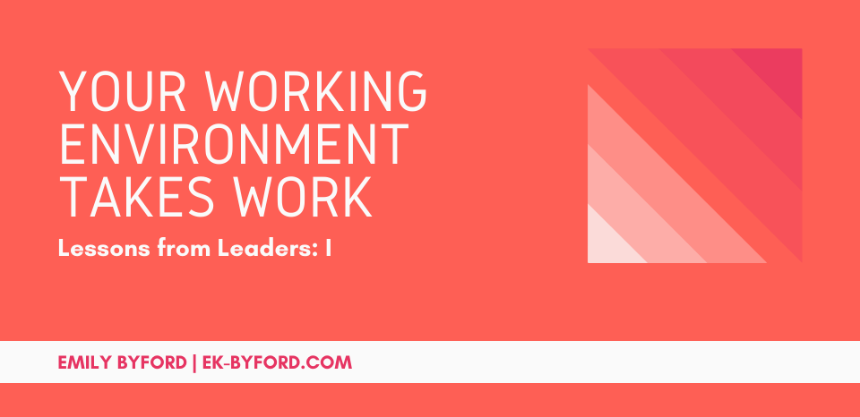 Emily Byford's lessons from leadership blog series: Your working environment takes work
